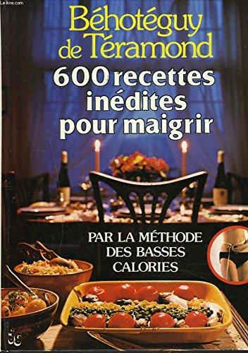 600 recettes inédites pour maigrir par Béhotéguy de Téramond