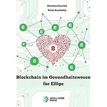 Blockchain im Gesundheitswesen für Eilige: Elektronische Patientenakten, Medikationsplanung, automatische Abrechnung und mehr (Intellicore-Dossiers 1)