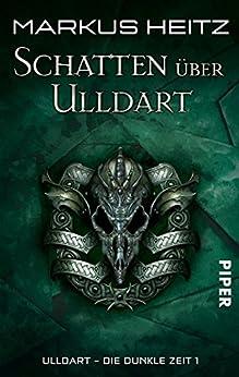 Schatten über Ulldart: Ulldart - Die Dunkle Zeit 1 (Ulldart. Die dunkle Zeit) von [Heitz, Markus]