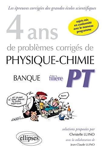 4 Ans de Problèmes Corrigés de Physique-Chimie Banque Filière PT 2012-2015