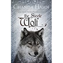 The Steele Wolf (Iron Butterfly) (Volume 2) by Chanda Hahn (2013-05-01)