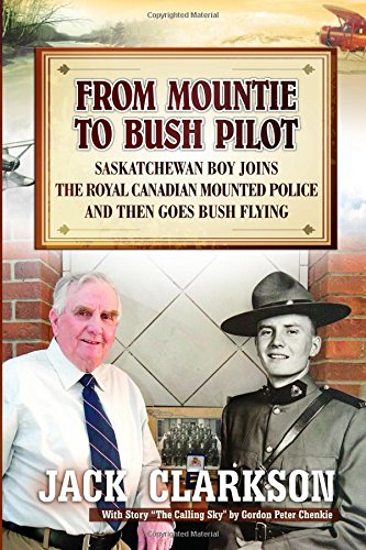 from-mountie-to-bush-pilot-saskatchewan-boy-joins-the-royal-canadian-mounted-police-and-then-goes-bu