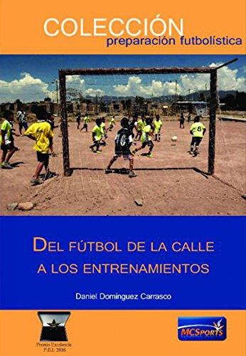 Del futbol de la calle a los entrenamientos por Daniel Dominguez Carrasco epub