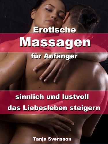 Erotische Massagen für Anfänger – sinnlich und lustvoll das Liebesleben steigern