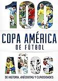 Image de Copa América de fútbol.: 100 años de historia, anécdotas y curiosidades