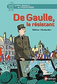 De Gaulle, le résistant par Hélène Montardre