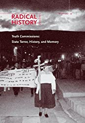 Truth Commissions: State Terror, History, and Memory (A Special Issue of Radical History Review) by Greg Grandin (2007-03-25)