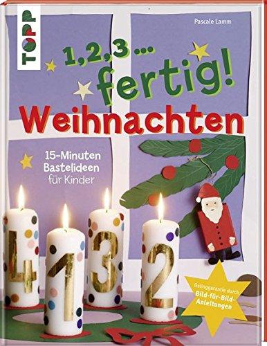 1,2,3, fertig ...Weihnachten: 15-Minuten-Bastelideen für Kinder