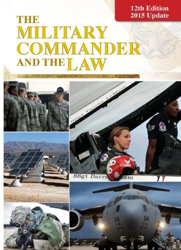 The Military Commander and the Law 12th Edition - 2015 Update