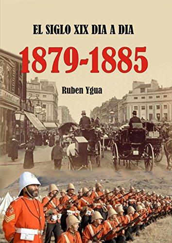 EL SIGLO XIX DIA A DIA- 1879- 1885