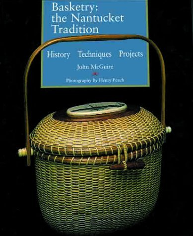 Basketry: The Nantucket Tradition: History * Techniques * Tradition by John McGuire (2000-08-31) par John McGuire