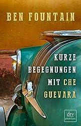 Kurze Begegnungen mit Che Guevara: Erzählungen (dtv premium)