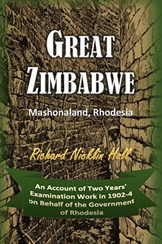 Great Zimbabwe,  Mashonaland, Rhodesia:  An Account Of Two Years' Examination  Work In 1902-4 On Behalf Of The  Government Of Rhodesia (1905) por Richard Nicklin  Hall epub
