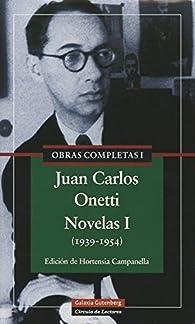 Novelas I : Obras completas. Vol.I par Juan Carlos Onetti