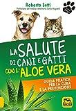 La Salute di Cani e Gatti con l'Aloe Vera: Guida pratica per la cura e la prevenzione