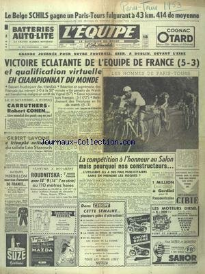 EQUIPE (L') [No 2330] du 05/10/1953 - LE BELGE SCHILS GAGNE PARIS-TOURS - FOOT - VICTOIRE ECLATANTE DE LA FRANCE - A SYDNEY - CARRUTHERS ET ROBERT COHEN - LAVOINE A TRIOMPHE DU SOLIDE STAROSCH - LA COMPETITION A L'HONNEUR AU SALON - ATHLETISME A BUCAREST AVEC ROUDNITSKA - HERBILLON NOUVEAU CHAMPION DE FRANCE par Collectif