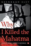 Why I Killed the Mahatma: UNCOVERING GODSE'S DEFENCE