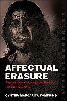 Libro PDF Gratis Affectual Erasure: Representations of Indigenous Peoples in Argentine Cinema (SUNY series in Latin American Cinema)