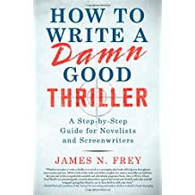 [How to Write a Damn Good Thriller: A Step-By-Step Guide for Novelists and Screenwriters [ HOW TO WRITE A DAMN GOOD THRILLER: A STEP-BY-STEP GUIDE FOR NOVELISTS AND SCREENWRITERS ] By Frey, James N ( Author )Mar-30-2010 Hardcover