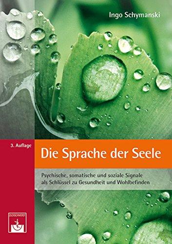 Die Sprache der Seele: Psychische, somatische und soziale Signale als Schlüssel zu Gesundheit und Wohlbefinden