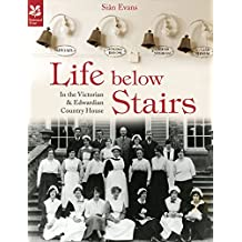 Life Below Stairs - in the Victorian and Edwardian Country House