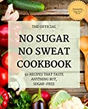 No Sugar, No Sweat Official Cookbook: 50 Recipes That Taste Anything But Sugar-Free