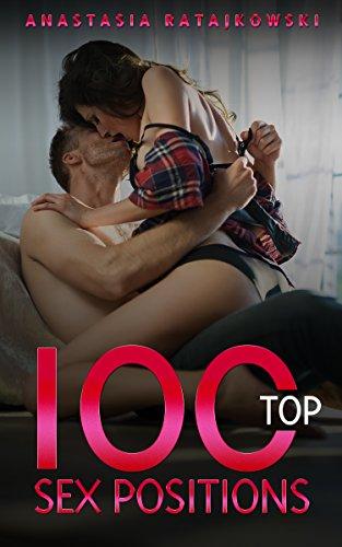 Sex Positions: 100 Top Sex Positions: (Sex Positions, Sex Positions Book, 100 Sex Positions, Sex Positions Guide, Sex, Sex Books, Sex Guide)