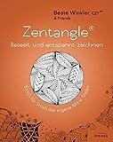 Zentangle® – beseelt und entspannt zeichnen: Strich für Strich die eigene Mitte finden