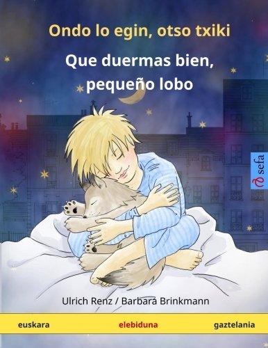 Ondo lo egin, otso txiki – Que duermas bien, pequeño lobo. Haurren liburu elebiduna (euskara – gaztelania) (www.childrens-books-bilingual.com) por Ulrich Renz
