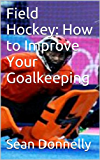 Field Hockey: How to Improve Your Goalkeeping
