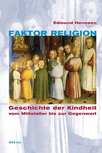 Faktor Religion: Geschichte der Kindheit vom Mittelalter bis zur Gegenwart