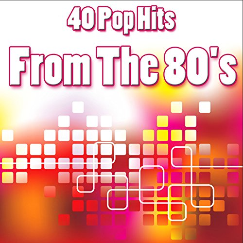 40 Pop Hits From The 80's