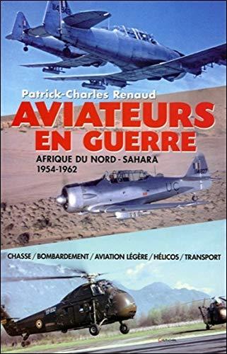 Aviateurs en guerre - Afrique du Nord - Sahara - 1954-1962