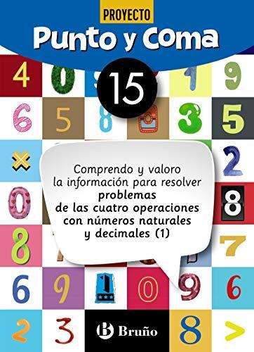 Punto y Coma Matemáticas 15 Comprendo y valoro la información para resolver problemas de las cuatro operaciones con números naturales y decimales (1) ... Complementario - Cuadernos De Matemáticas)