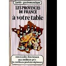 Les Provinces de France à votre table. Guide Gastronomique.