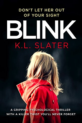 Blink: A psychological thriller with a killer twist you'll never forget by [Slater, K.L.]