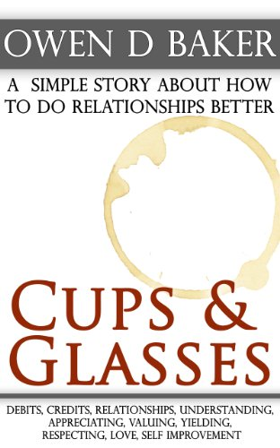 Cups & Glasses - a simple story about how to do relationships better (English Edition)