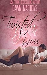 Twisted Up In You by Dawn Martens (2016-01-13)
