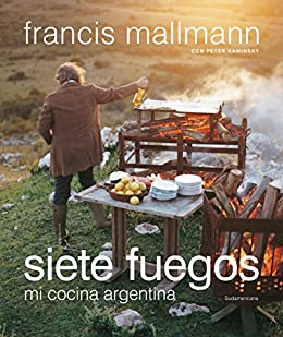 Siete fuegos: Mi cocina argentina de [Mallmann, Francis]