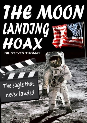 The Moon Landing Hoax: The Eagle That Never Landed por Dr Steven Thomas