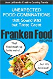 FRANKENFOOD RECIPES: Unexpected Food Combinations that Sound Bad but Taste Great (Creative Cooking Trends Book 1) (English Edition)