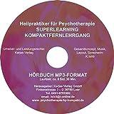 Prüfung Heilpraktiker für Psychotherapie Audio-Kompaktlehrgang. Die prüfungsrelevanten Sachthemen auf den Punkt gebracht!: Unterbewusstes kooperiert mit dem Bewussten: Superlearning über Superhearing