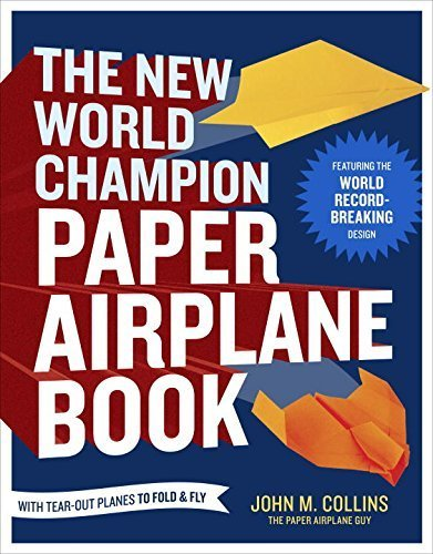 The New World Champion Paper Airplane Book: Featuring the World Record-Breaking Design, with Tear-Out Planes to Fold and Fly by Collins, John M. (2013) Paperback