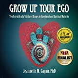 Grow Up Your Ego: Ten Scientifically Validated Stages to Emotional and Spiritual Maturity (Not applicable) by Jeannette M. Gagan PhD (2015-10-10)