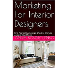 Marketing For Interior Designers: First Year in Business: 23 Effective Ways to Acquire New Clients (English Edition)