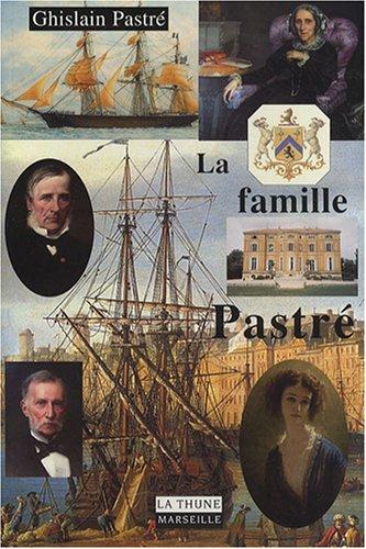 La famille Pastré : Des bergers du Haut Languedoc aux armateurs de Marseille