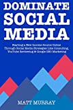 Dominate Social Media in 2018: Starting a New Income Source Online Through Social Media Strategies Like Consulting, YouTube Reviewing & Google SEO Mar