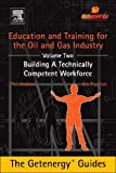 Education and Training for the Oil and Gas Industry: Building A Technically Competent Workforce (The Getenergy Guides)