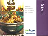 Weight Watchers: Orient . 1001 Nacht - eine kulinarische Reise von der Türkei bis in den Orient. FlexPoints - Sina Peters, Claudia Thienel ... Redaktion: Julia Peetz