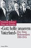 Gott helfe unserem Vaterland: Das Haus Hohenzollern 1918-1945 - Friedrich Wilhelm Prinz von Preußen